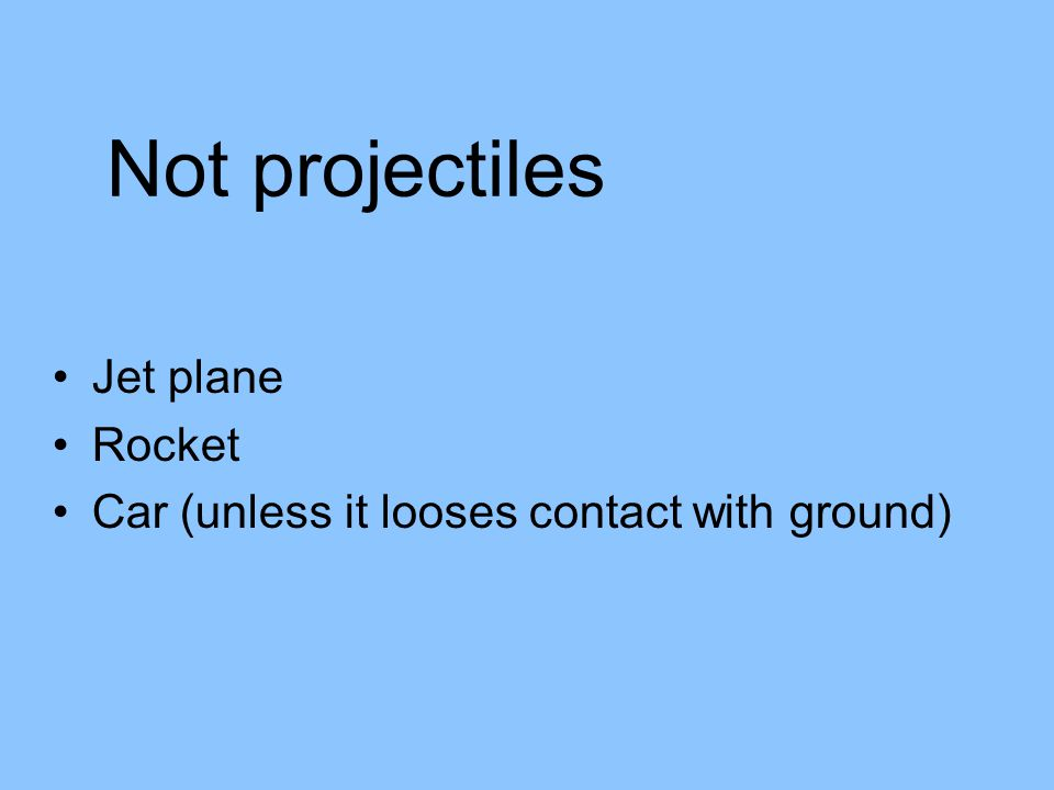 Projectile Examples Tennis ball Golf ball Football Softball Soccer ball Bullet Hockey puck Basketball Volleyball Arrow Shot put Javelin These are all examples of things that are projected, then go off under the influence of gravity