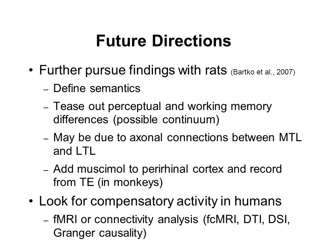 Future Directions Further pursue findings with rats (Bartko et al., 2007) – Define semantics – Tease out perceptual and working memory differences (po