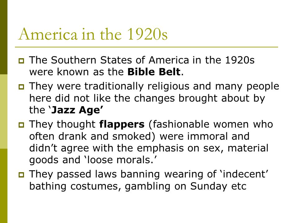 America in the 1920s  The Southern States of America in the 1920s were known as the Bible Belt.