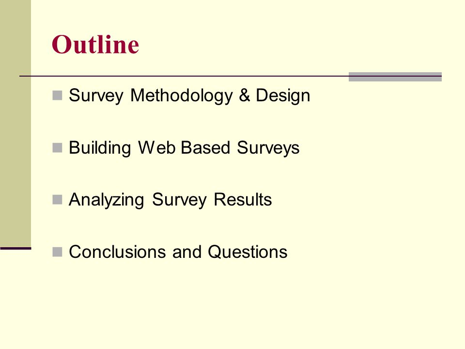 Outline Survey Methodology & Design Building Web Based Surveys Analyzing Survey Results Conclusions and Questions