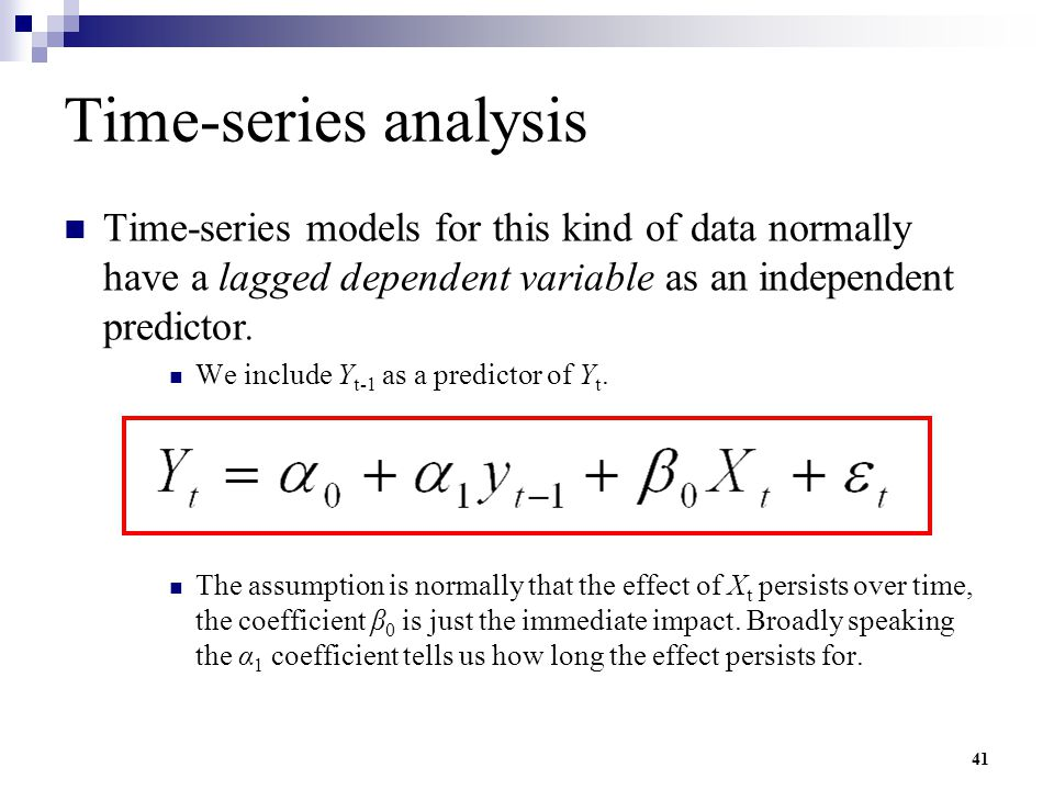 41 Time-series analysis Time-series models for this kind of data normally have a lagged dependent variable as an independent predictor. We include Y t