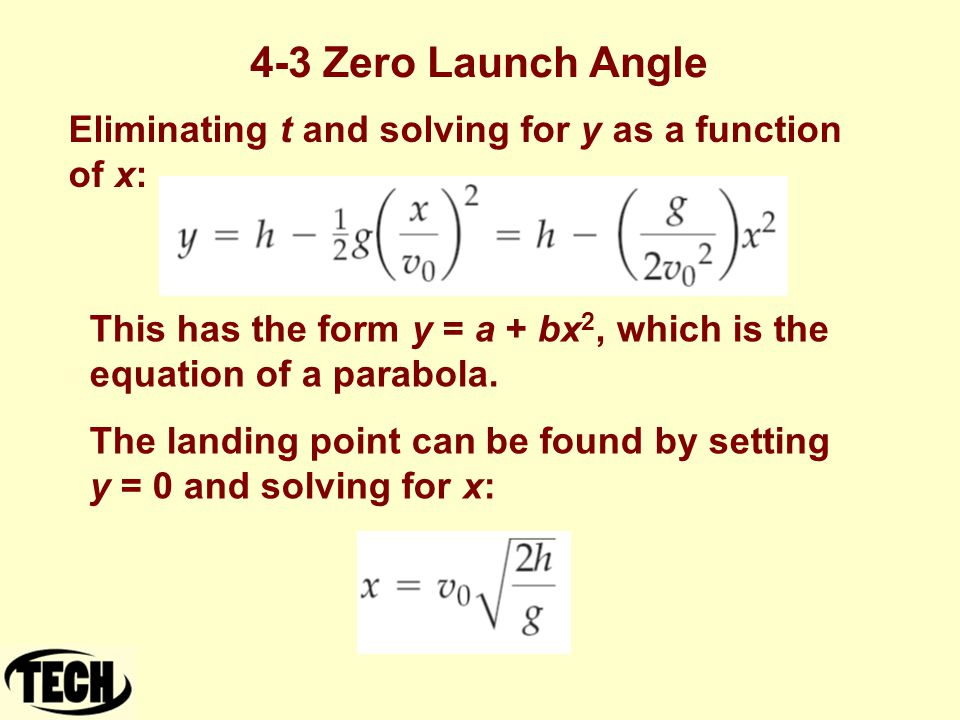 4-3 Zero Launch Angle Eliminating t and solving for y as a function of x: This has the form y = a + bx 2, which is the equation of a parabola. The lan