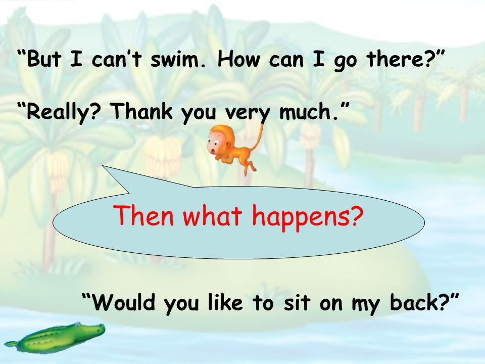 Baby crocodile: Would you like to swim with me.