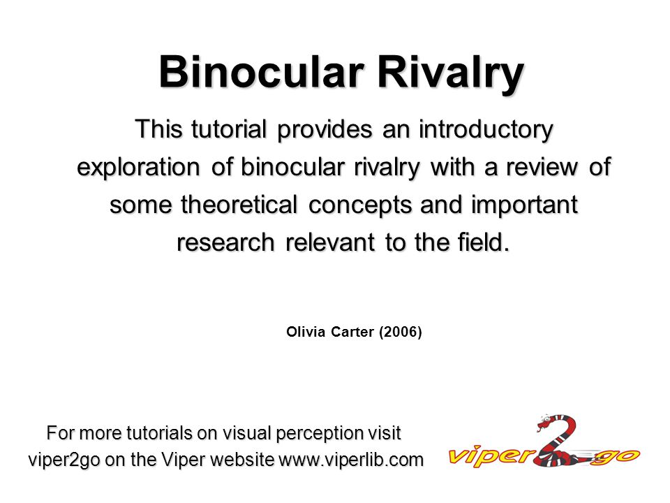 Binocular Rivalry This tutorial provides an introductory exploration of binocular rivalry with a review of some theoretical concepts and important research relevant to the field.