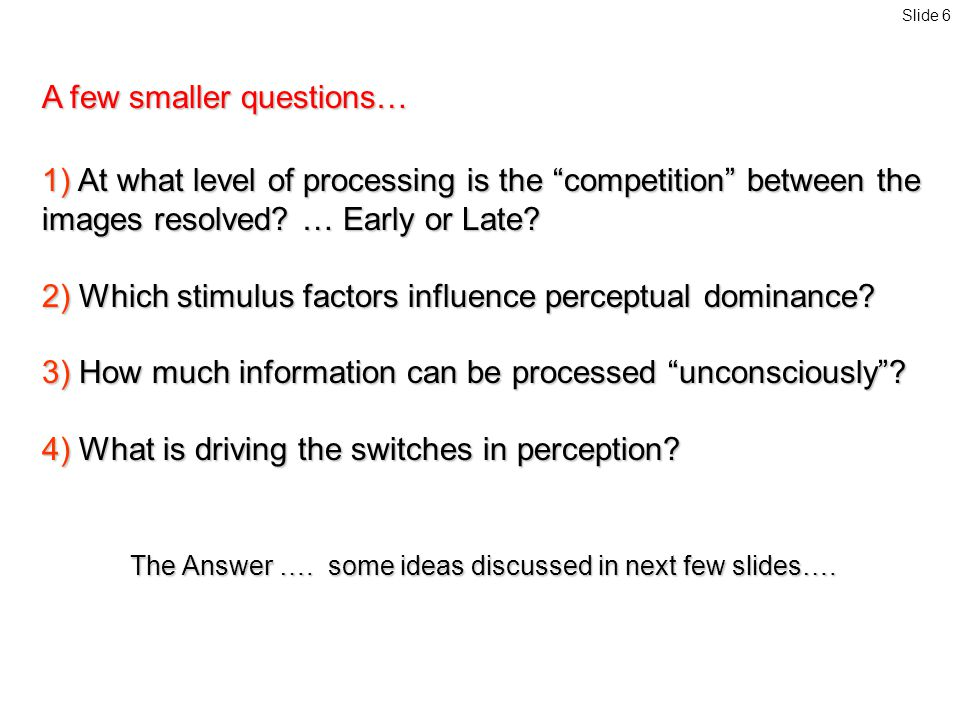 A few smaller questions… 1) At what level of processing is the competition between the images resolved.