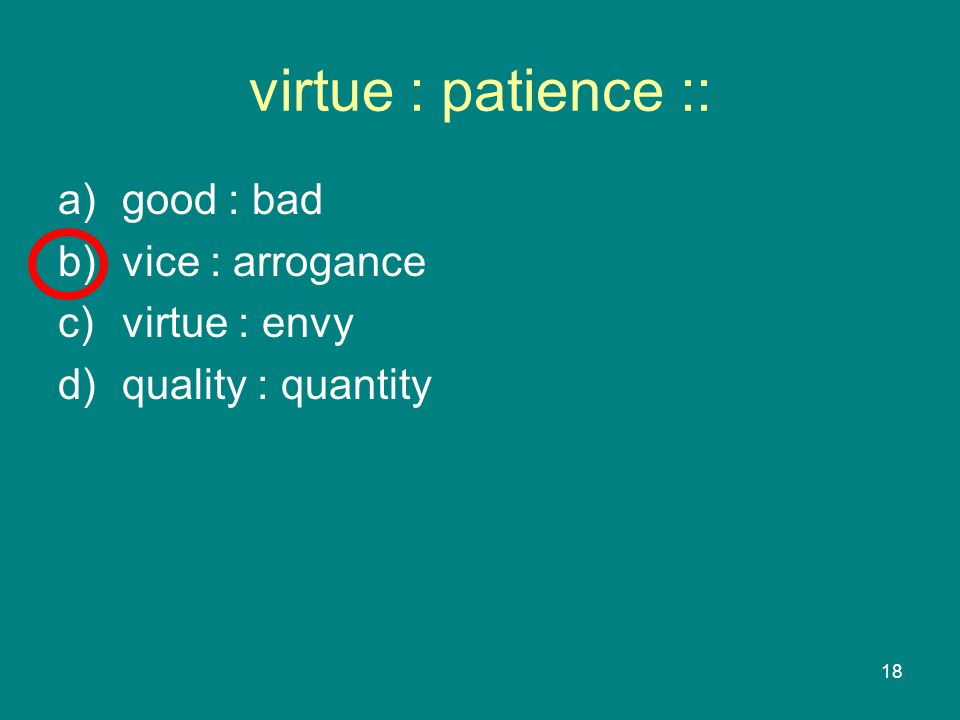 18 virtue : patience :: a)good : bad b)vice : arrogance c)virtue : envy d)quality : quantity