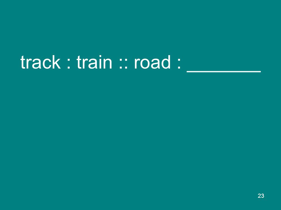 23 track : train :: road : _______