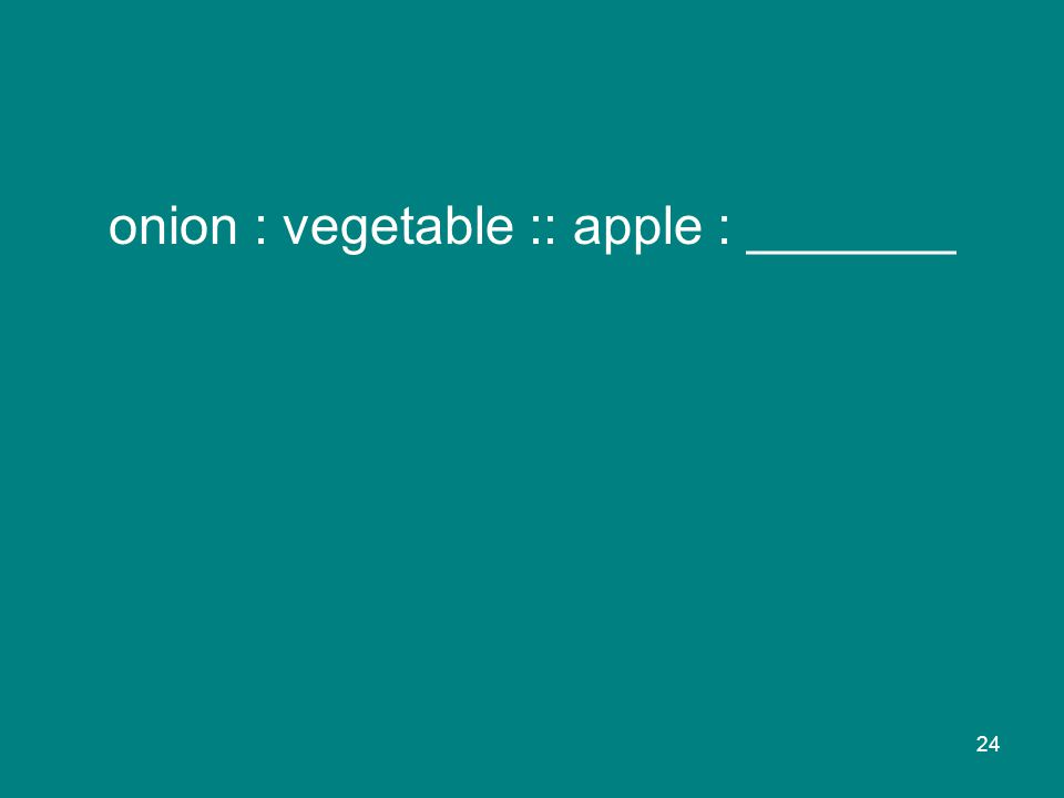 24 onion : vegetable :: apple : _______