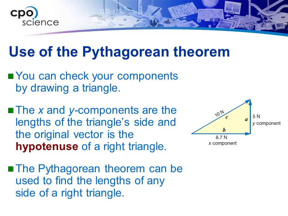 Use of the Pythagorean theorem You can check your components by drawing a triangle.