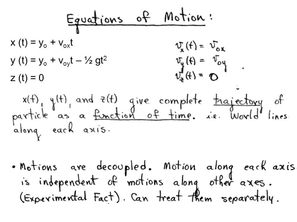 x (t) = y o + v ox t y (t) = y o + v oy t – ½ gt 2 z (t) = 0