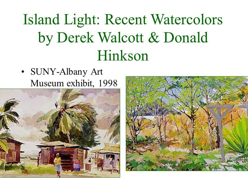 SUNY-Albany Art Museum exhibit, 1998 Island Light: Recent Watercolors by Derek Walcott & Donald Hinkson