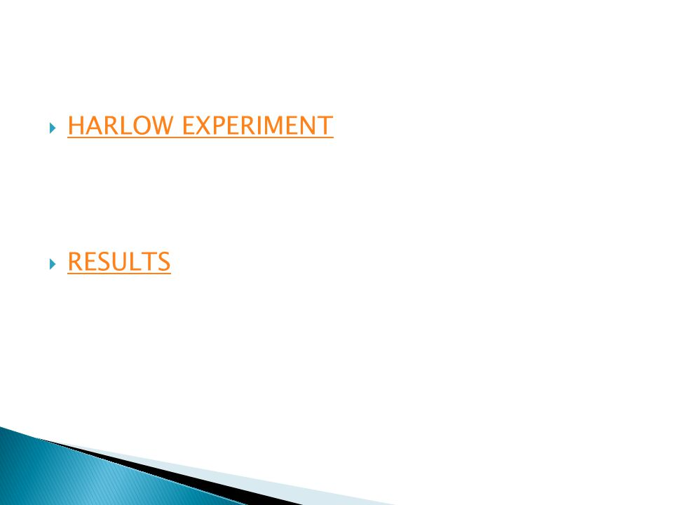  HARLOW EXPERIMENT HARLOW EXPERIMENT  RESULTS RESULTS