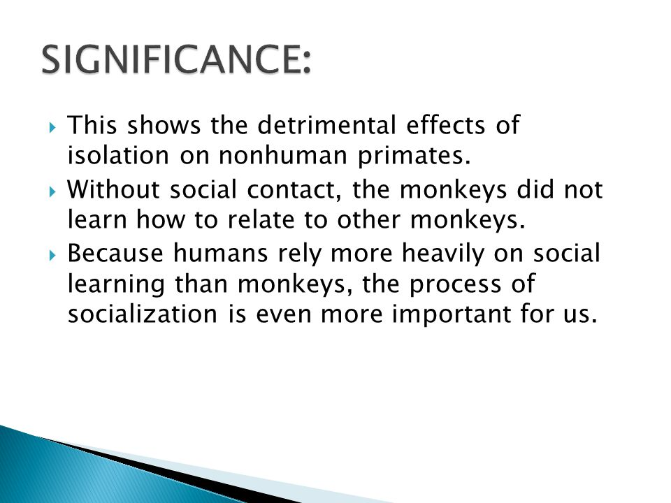  This shows the detrimental effects of isolation on nonhuman primates.