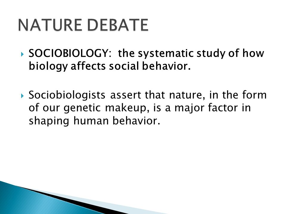  SOCIOBIOLOGY: the systematic study of how biology affects social behavior.