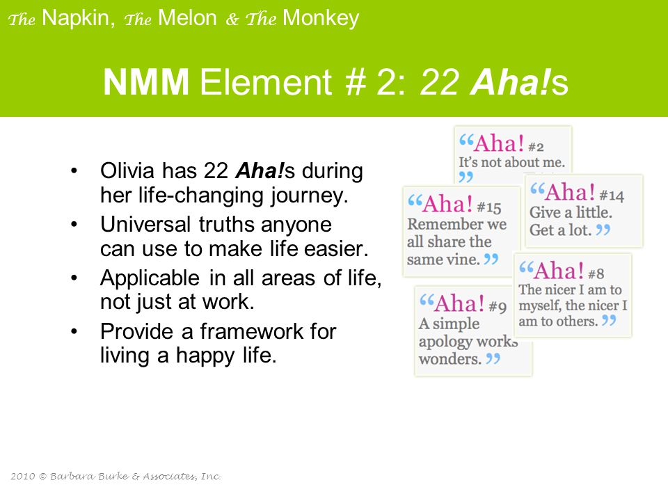 2010 © Barbara Burke & Associates, Inc. NMM Element # 2: 22 Aha!s Olivia has 22 Aha!s during her life-changing journey. Universal truths anyone can us