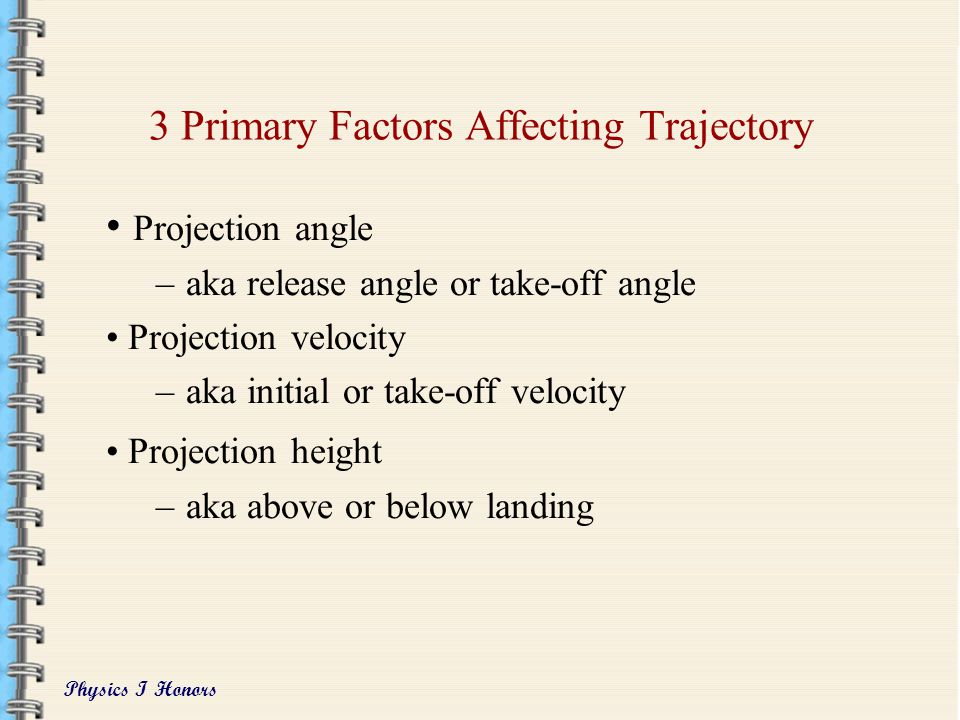Physics I Honors Other Important Notes on Vertical and Angular Projection At the highest point of the trajectory, it is the exact midpoint of the time