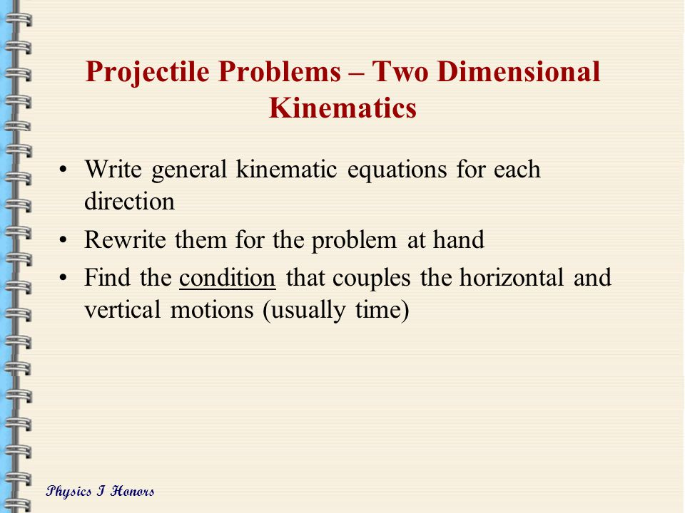 Physics I Honors Projectile Problems Ignore air resistance. a y = g = -9.81 m/s 2 Set up the two dimension separately Origin xOrigin y Positive xPosit