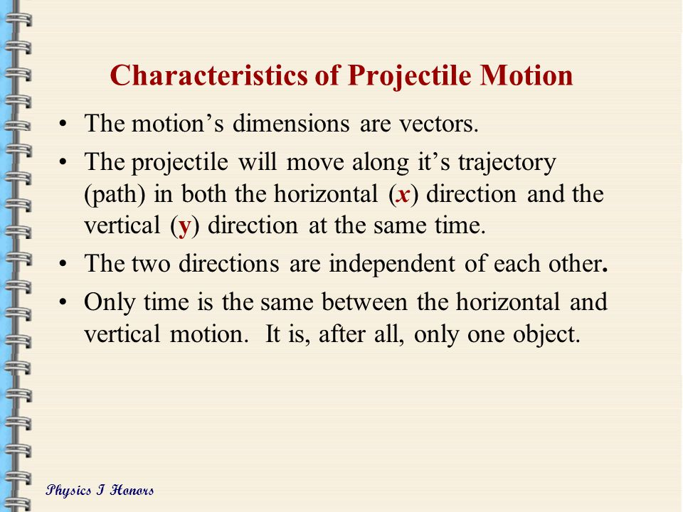 Physics I Honors Characteristics of Projectile Motion The motion's dimensions are vectors.