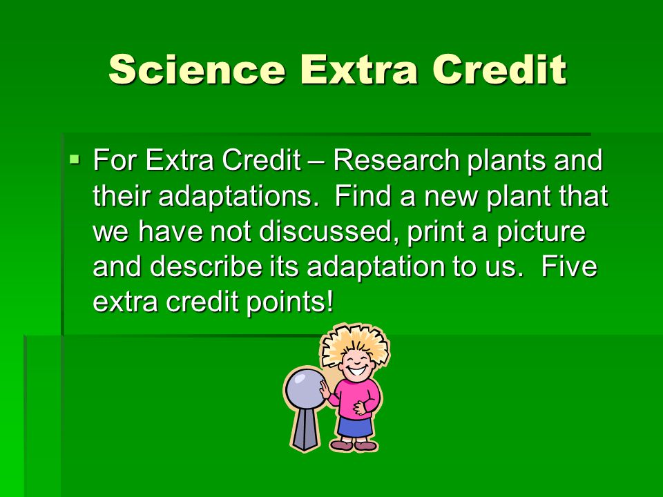 Science Extra Credit  For Extra Credit – Research plants and their adaptations.