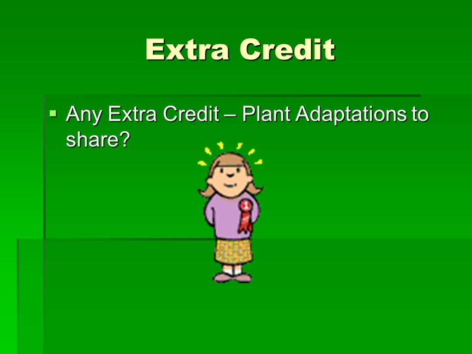 Extra Credit  Any Extra Credit – Plant Adaptations to share