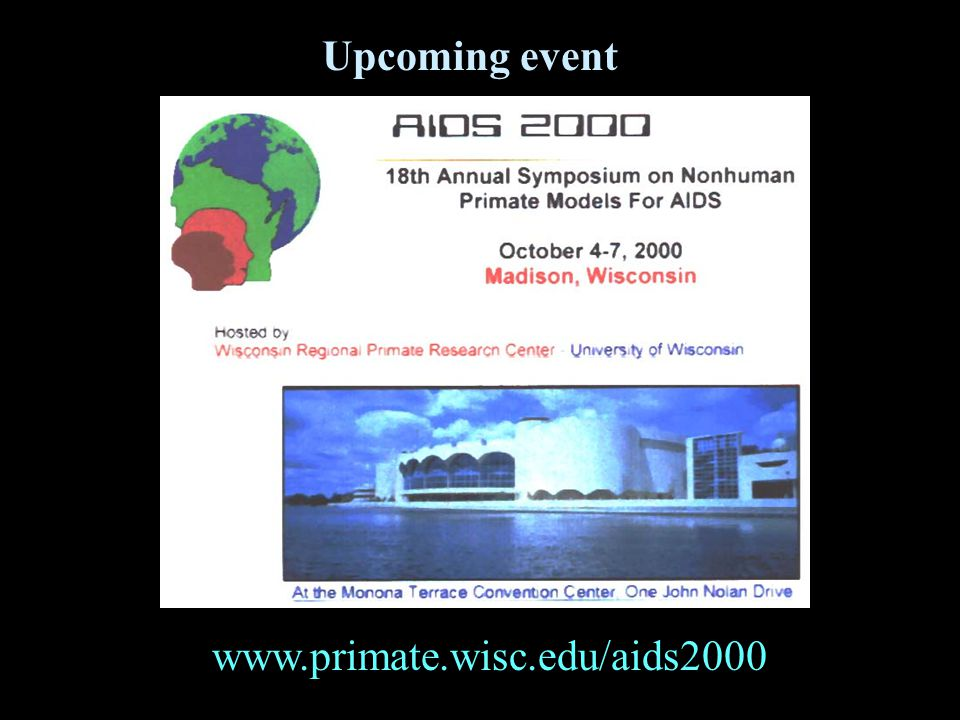 Upcoming event www.primate.wisc.edu/aids2000