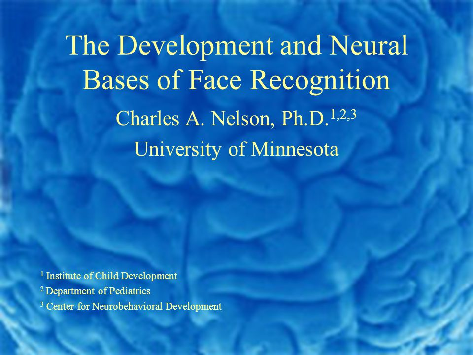The Development and Neural Bases of Face Recognition Charles A.