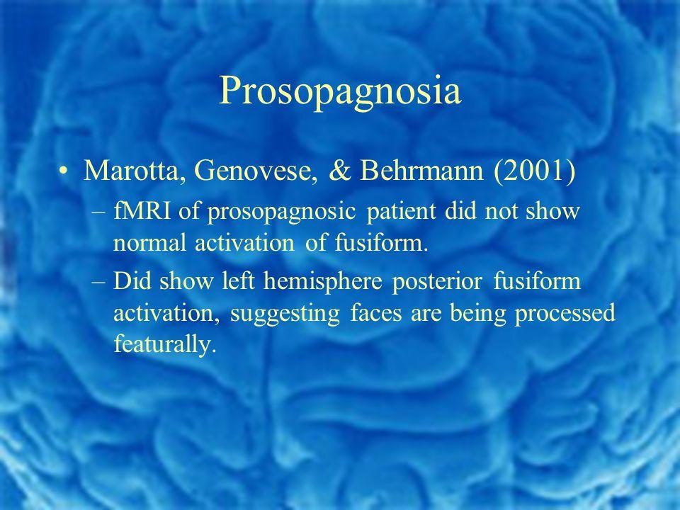 Prosopagnosia Marotta, Genovese, & Behrmann (2001) –fMRI of prosopagnosic patient did not show normal activation of fusiform.