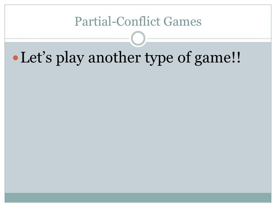 Partial-Conflict Games Let's play another type of game!!
