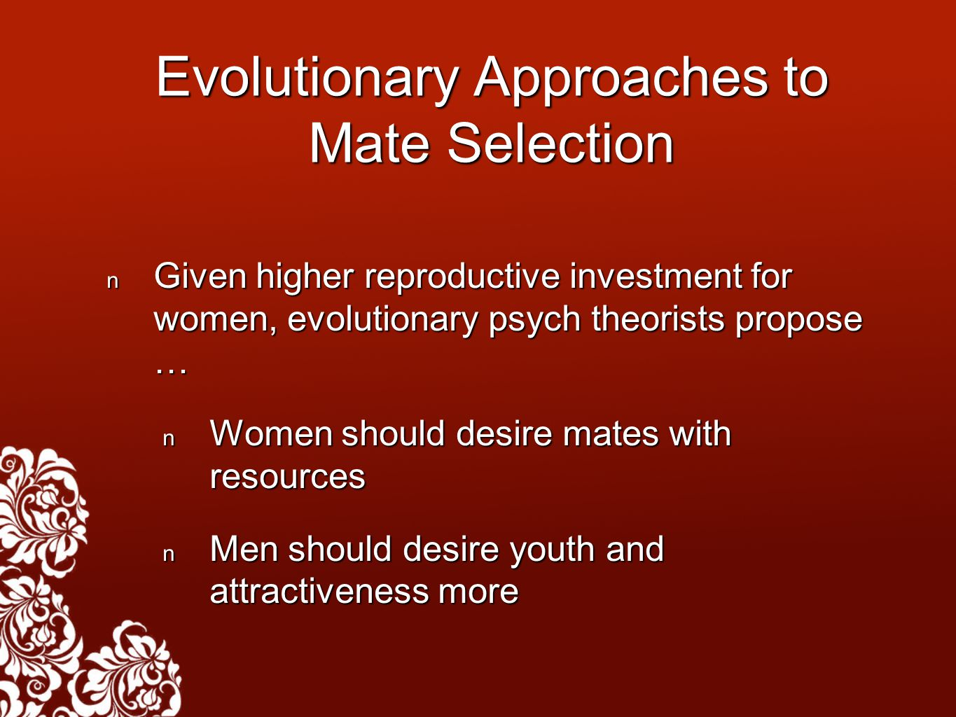 Evolutionary Approaches to Mate Selection Given higher reproductive investment for women, evolutionary psych theorists propose … Given higher reproduc