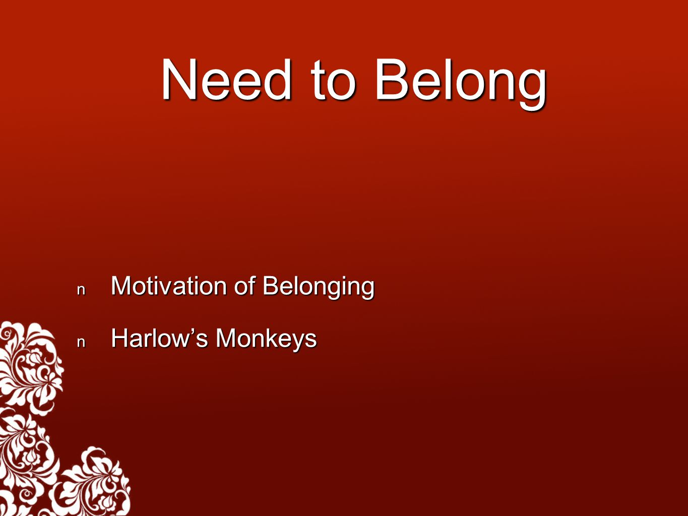 Need to Belong Motivation of Belonging Motivation of Belonging Harlow's Monkeys Harlow's Monkeys