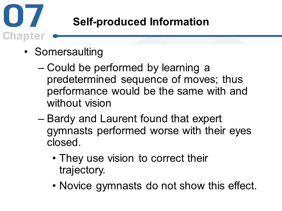 Self-produced Information Somersaulting –Could be performed by learning a predetermined sequence of moves; thus performance would be the same with and