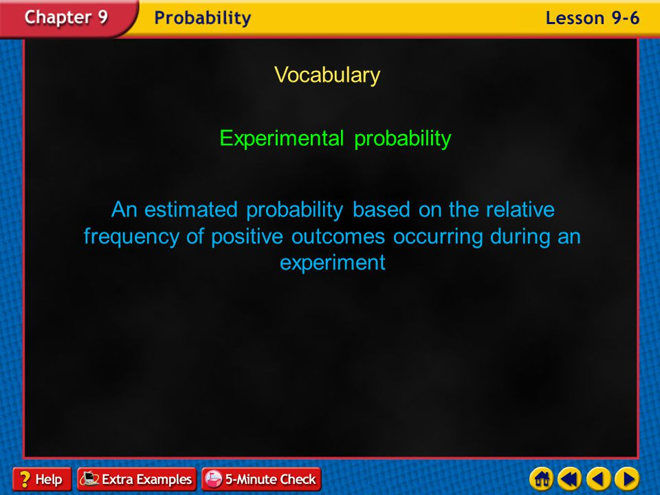Example 6-5b Objective Find and compare experimental and theoretical probabilities