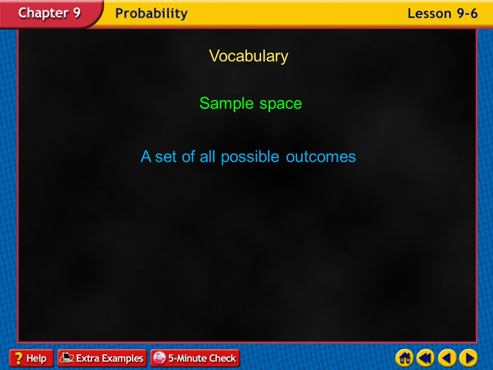 Example 6-5b Vocabulary Theoretical probability The ratio of the number of ways an event can occur to the number of possible outcomes
