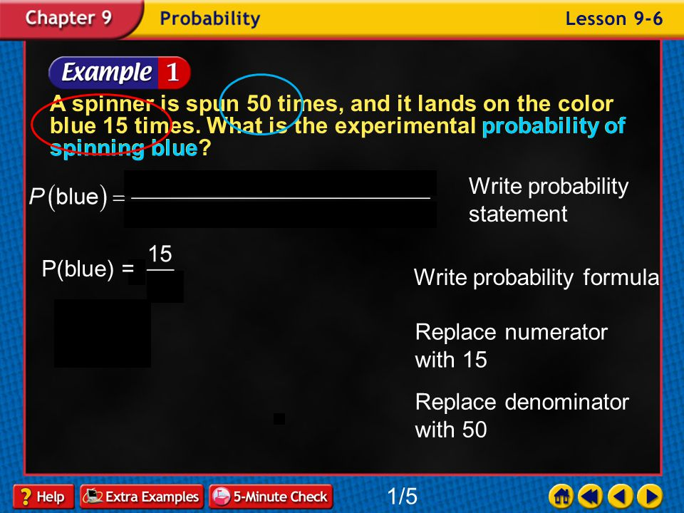 Lesson 6 Contents Example 1Experimental Probability Example 2Experimental and Theoretical Probability Example 3Experimental and Theoretical Probability Example 4Predict Future Events Example 5Predict Future Events
