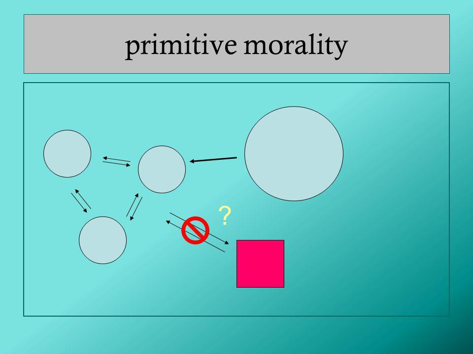 primitive morality ?