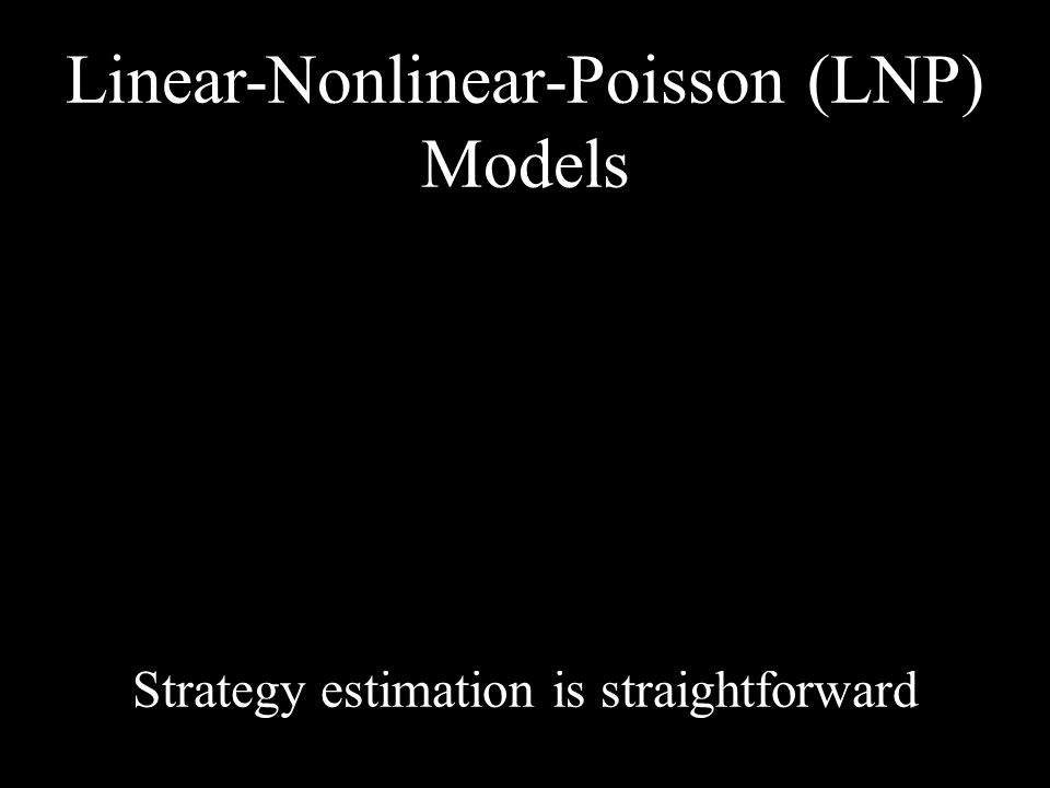 Linear-Nonlinear-Poisson (LNP) Models of choice behavior Strategy estimation is straightforward