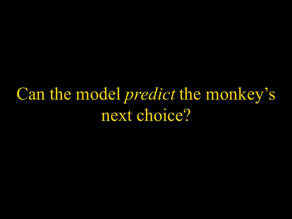 Can the model predict the monkey's next choice