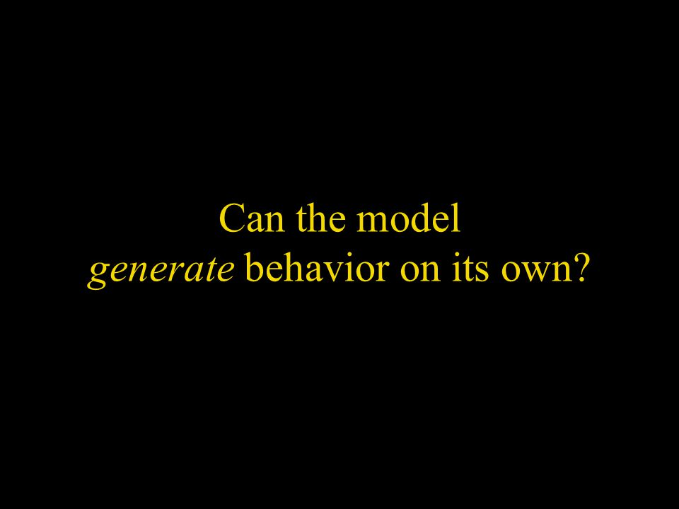 Can the model generate behavior on its own