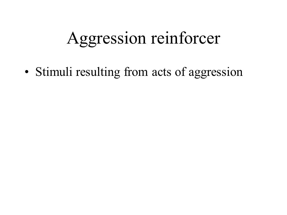 Aggression reinforcer Stimuli resulting from acts of aggression