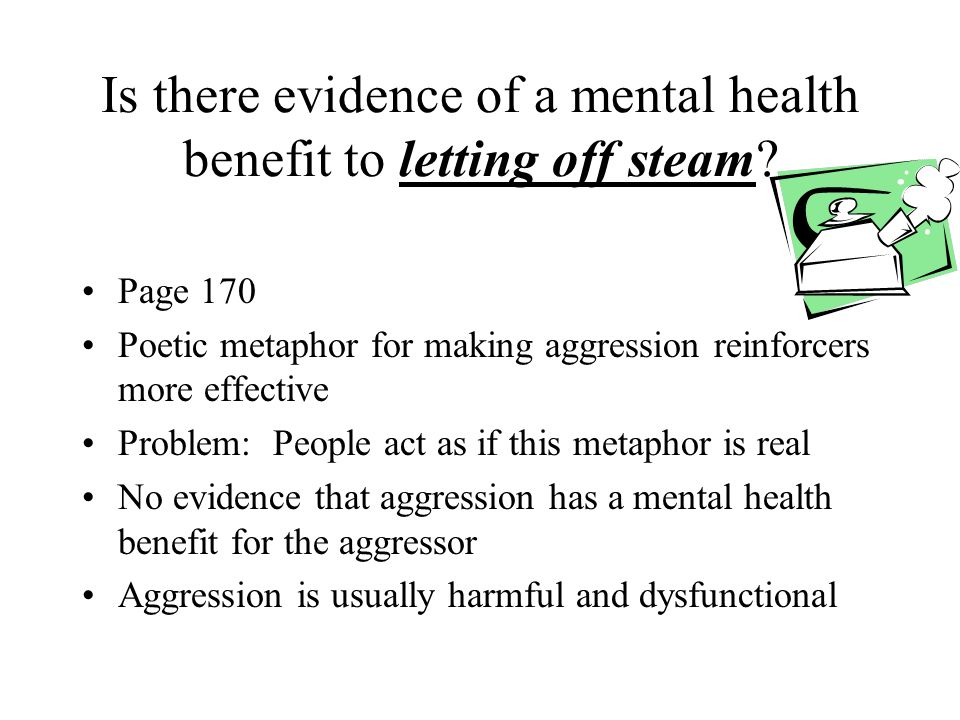 Is there evidence of a mental health benefit to letting off steam.