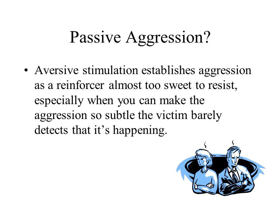 Passive Aggression.