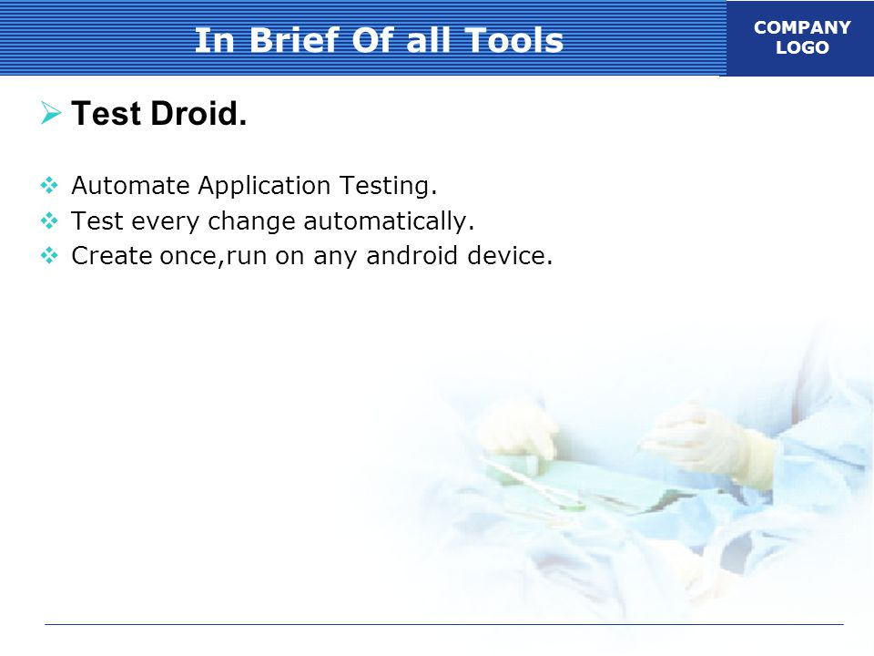 COMPANY LOGO In Brief Of all Tools  Test Droid.  Automate Application Testing.