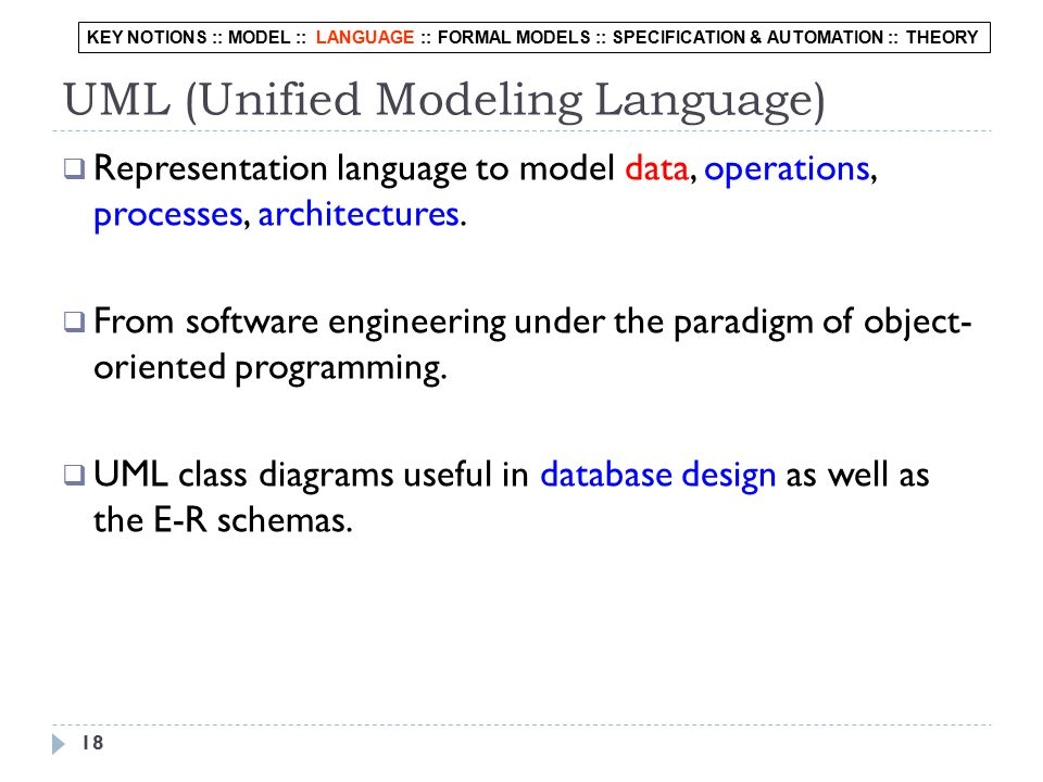 18 UML (Unified Modeling Language)  Representation language to model data, operations, processes, architectures.