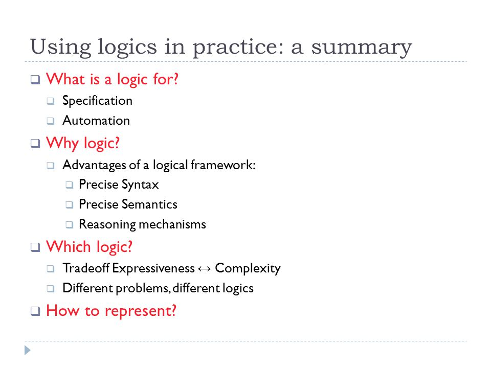 Using logics in practice: a summary  What is a logic for.