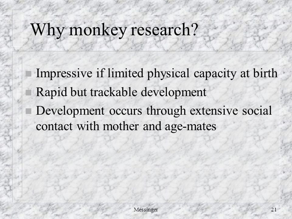 Messinger21 Why monkey research.