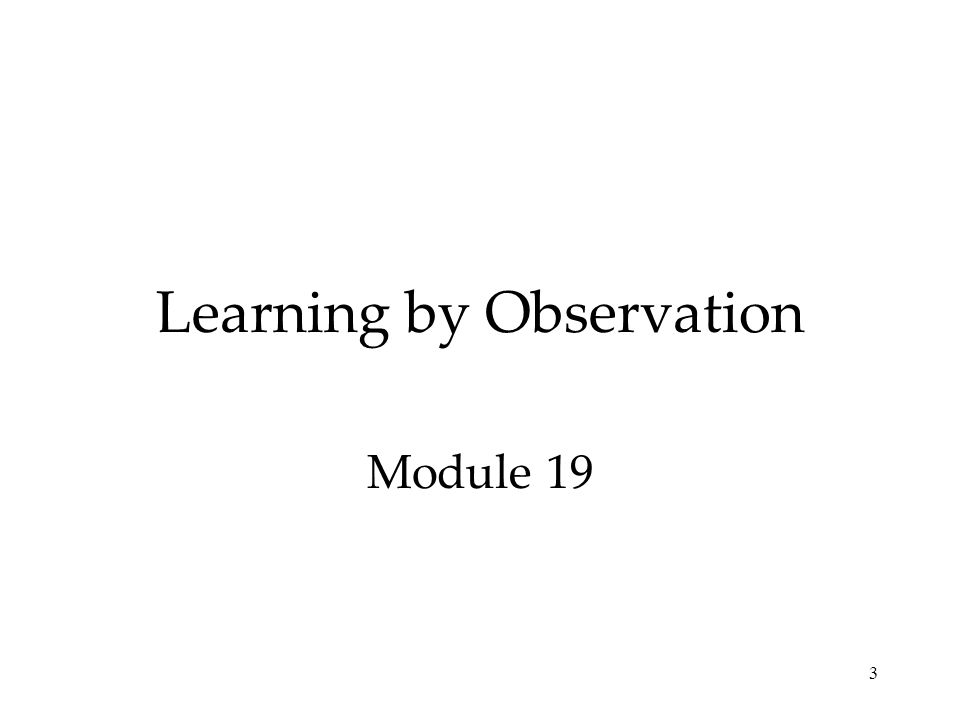 Learning by Observation Module 19 3
