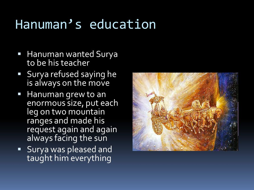 Hanuman's education  Hanuman wanted Surya to be his teacher  Surya refused saying he is always on the move  Hanuman grew to an enormous size, put e