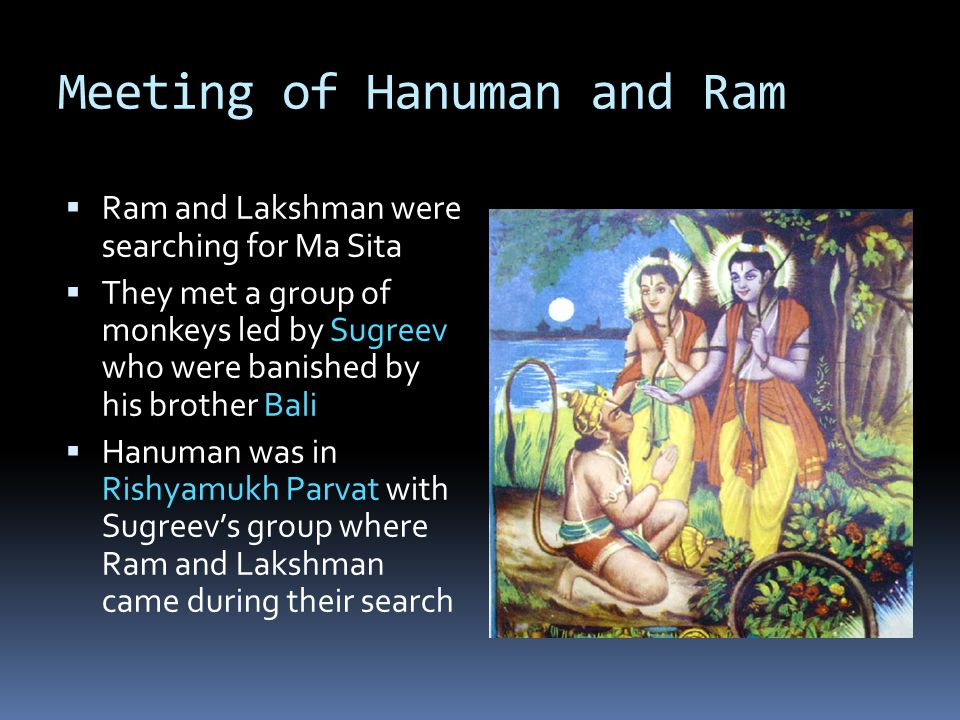 Search for Sita  The monkeys searched everywhere but could not find her  Finally bird Sampati told them about Ravan abducting her across the ocean in his flying chariot  None knew how to cross the ocean  But the wise bear Jambavan reminded Hanuman of his powers