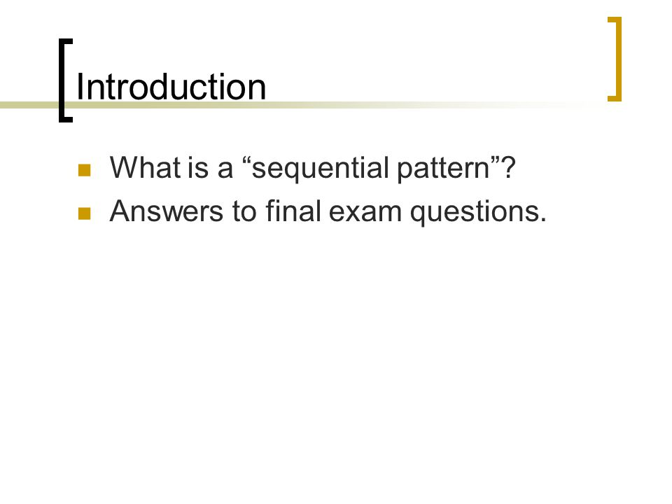 Introduction What is a sequential pattern ? Answers to final exam questions.