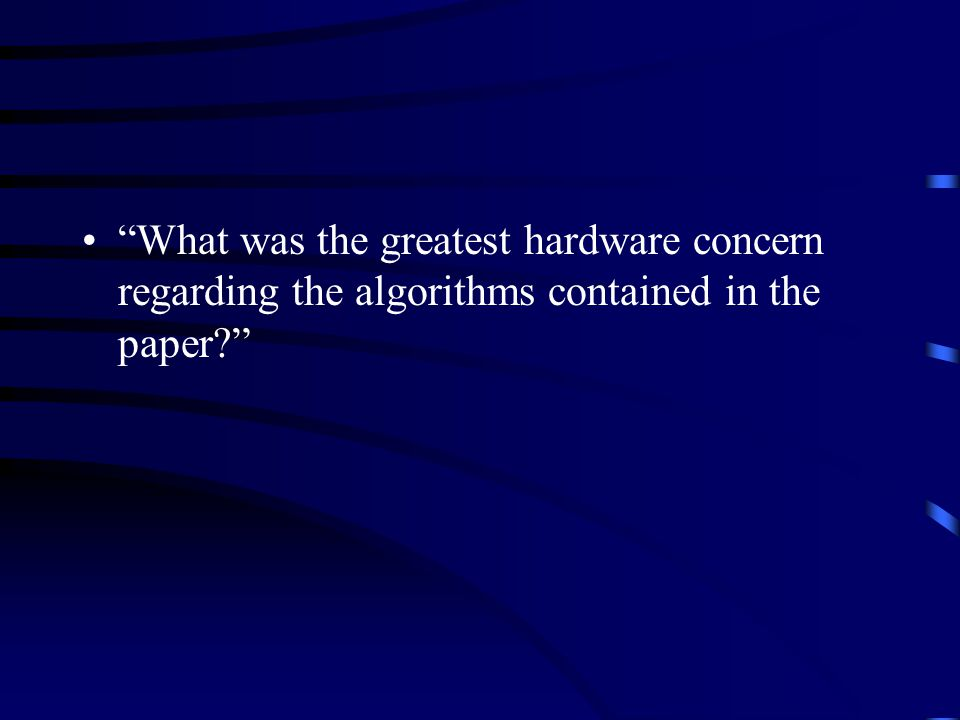 What was the greatest hardware concern regarding the algorithms contained in the paper?